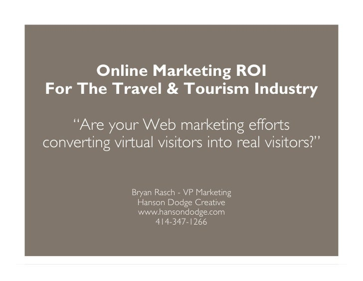 """Online Marketing ROI For The Travel  Tourism Industry      """"Are your Web marketing efforts converting virtual visitors int..."""