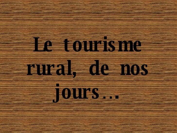 Le tourisme rural, de nos jours….