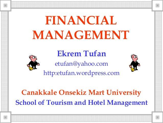 FINANCIALMANAGEMENTEkrem Tufanetufan@yahoo.comhttp:etufan.wordpress.comCanakkale Onsekiz Mart UniversitySchool of Tourism ...