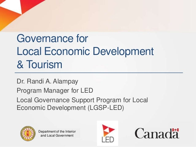 Governance for Local Economic Development & Tourism Dr. Randi A. Alampay Program Manager for LED Local Governance Support ...
