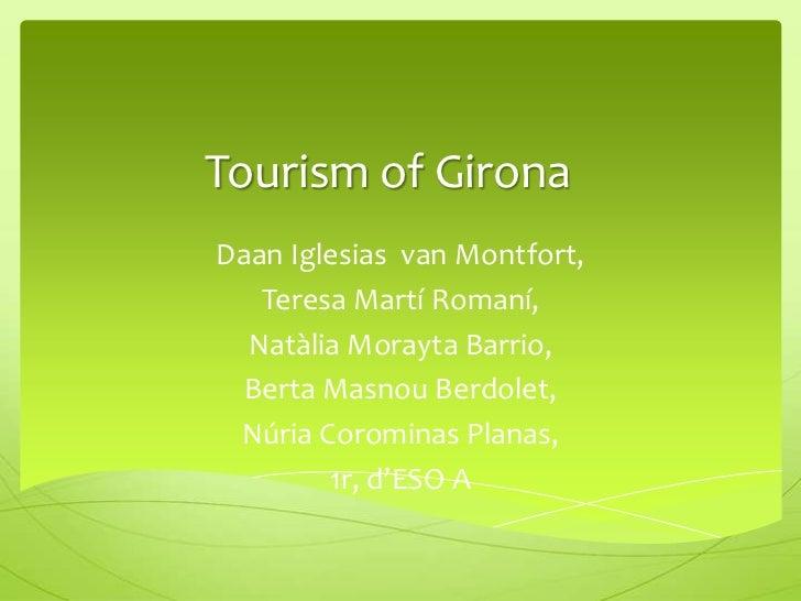 Tourism of Girona<br />Daan Iglesias  van Montfort, <br />Teresa Martí Romaní, <br />Natàlia Morayta Barrio,<br />Berta Ma...