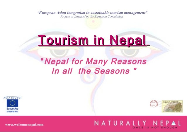 "Tourism in NepalTourism in Nepal ""Nepal for Many Reasons In all the Seasons "" www.welcomenepal.com ""European Asian integra..."