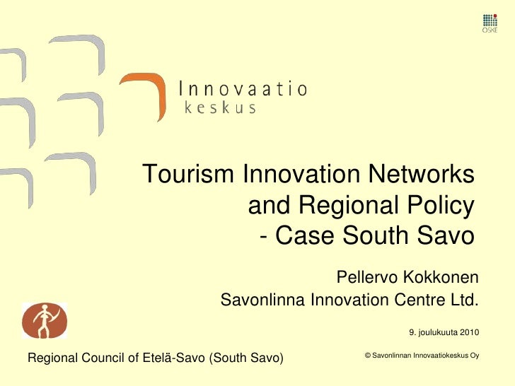 9. joulukuuta 2010<br />© Savonlinnan Innovaatiokeskus Oy<br />Tourism Innovation Networks and Regional Policy - Case Sout...
