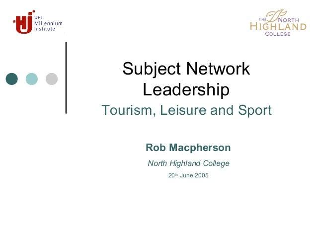 Subject NetworkLeadershipSubject Network Leadership, Tourism, Leisure & Sport Rob MacphersonTourism, Leisure and SportRob ...