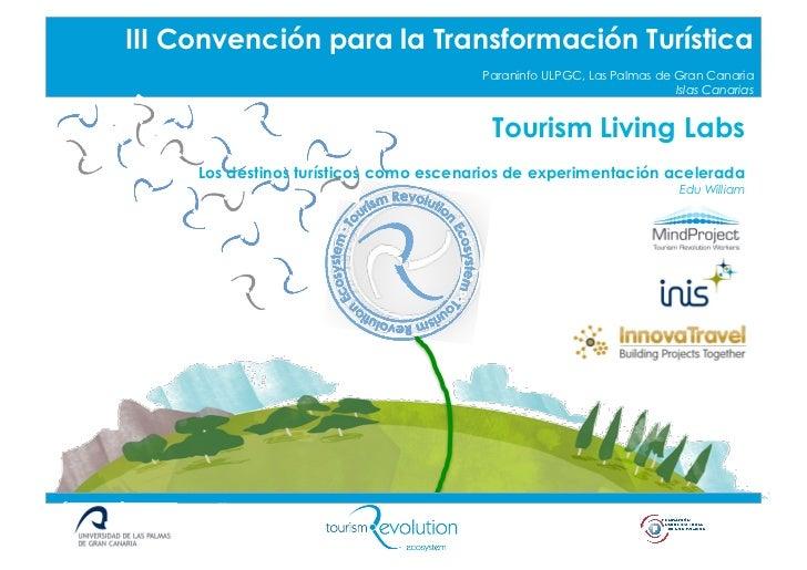 Tourism living labs. los destinos turísticos como escenarios de experimentación acelerada, por edu william