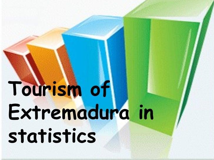 Tourism of Extremadura in statistics Tourism of Extremadura in statistics