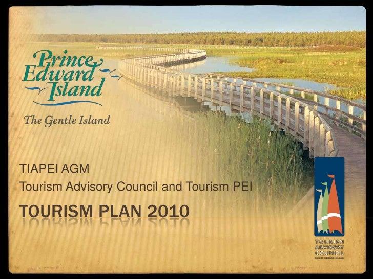 Tourism Plan 2010<br />TIAPEI AGM<br />Tourism Advisory Council and Tourism PEI<br />