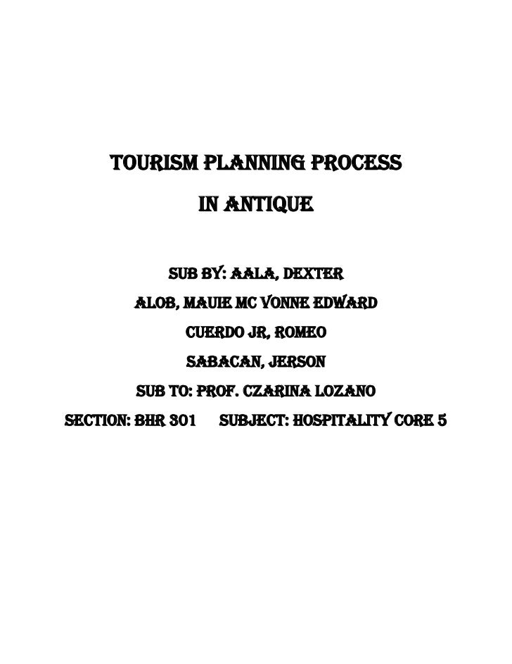 Tourism Planning Process<br />In Antique<br />Sub By: Aala, Dexter<br />Alob, Mauie Mc Vonne Edward<br />Cuerdo Jr, Romeo<...
