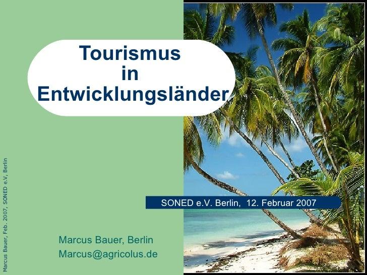 Tourismus  in  Entwicklungsl änder Marcus Bauer, Berlin [email_address] SONED e.V. Berlin,  12. Februar 2007