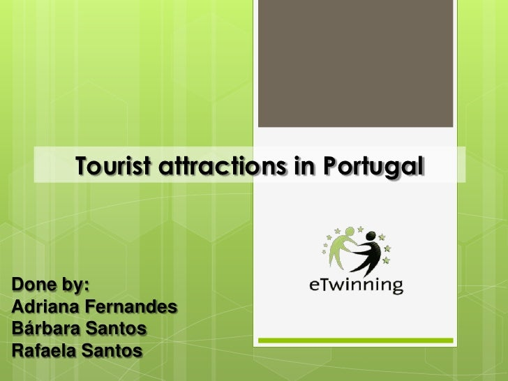 Tourist attractions in PortugalDone by:Adriana FernandesBárbara SantosRafaela Santos