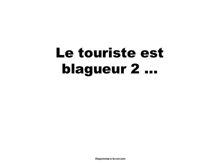 Le touriste est blagueur 2 …     Diaporamas-a-la-con.com