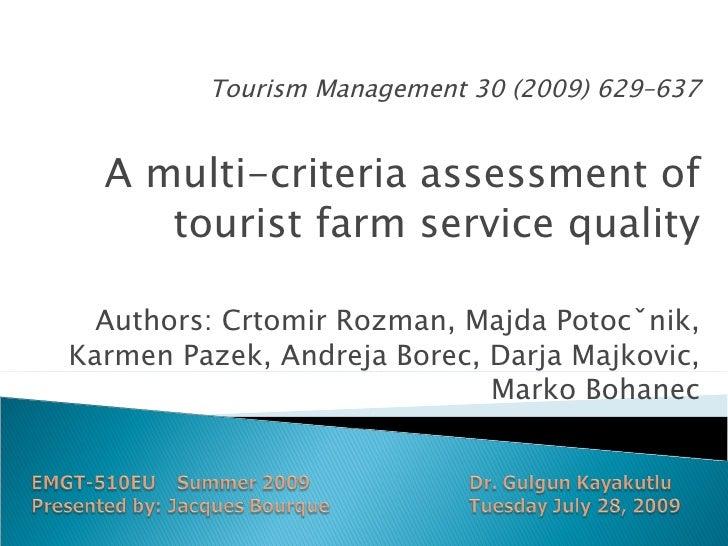 Tourism Management 30 (2009) 629–637 A multi-criteria assessment of tourist farm service quality Authors: Crtomir Rozman, ...