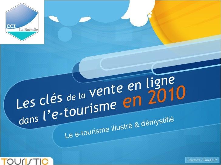 Les clés  de la  vente en ligne  dans  l'e-tourisme Le e-tourisme illustré & démystifié  en 2010