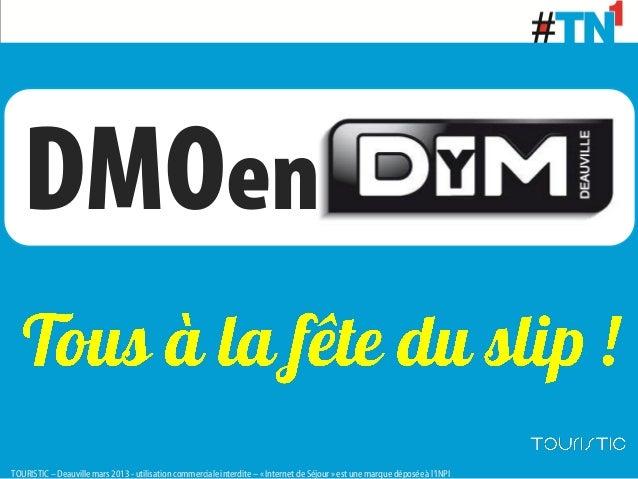 DMOenTOURISTIC – Deauville mars 2013 - utilisation commerciale interdite – « Internet de Séjour » est une marque déposée à...