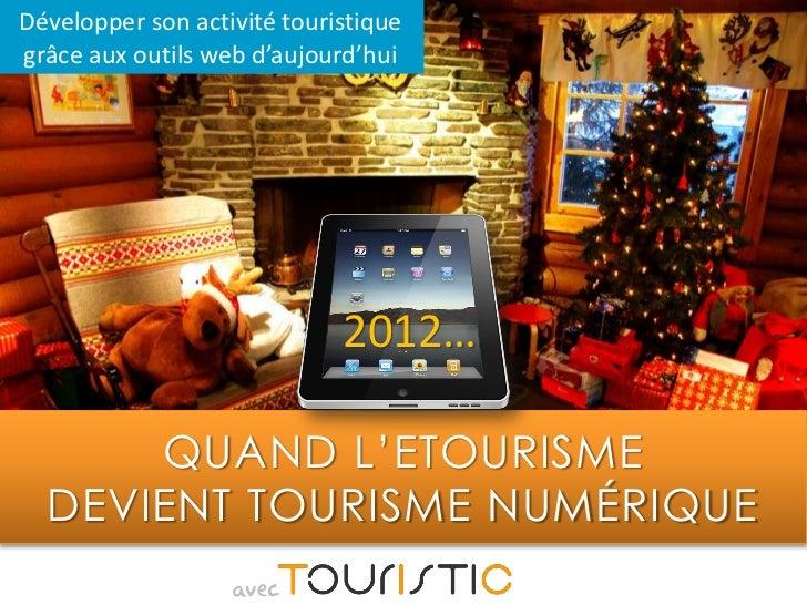 Développer son activité touristiquegrâce aux outils web d'aujourd'hui                             2012…      QUAND L'ETOUR...