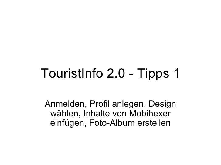 TouristInfo 2.0- Tipps 1 Anmelden, Profil anlegen, Design wählen, Inhalte von Mobihexer einfügen, Foto-Album erstellen