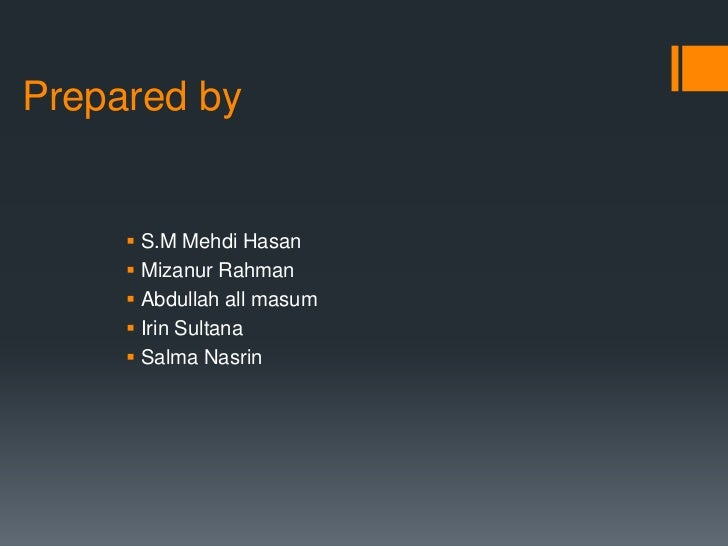 Prepared by <br />S.M Mehdi Hasan<br />Mizanur Rahman<br />Abdullah all masum<br />Irin Sultana<br />Salma Nasrin<br />