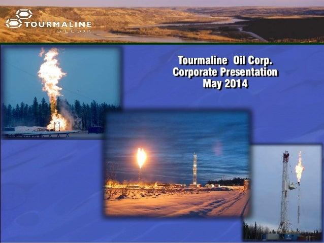 Tourmaline Oil Corp. Corporate Presentation May 2014