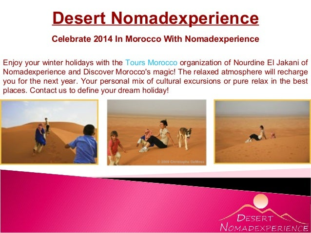 Desert Nomadexperience Celebrate 2014 In Morocco With Nomadexperience Enjoy your winter holidays with the Tours Morocco or...