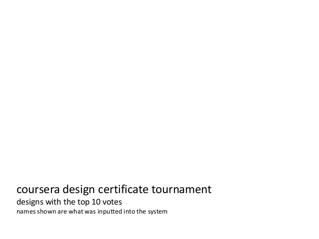 coursera design certificate tournament designs with the top 10 votes names shown are what was inputted into the system