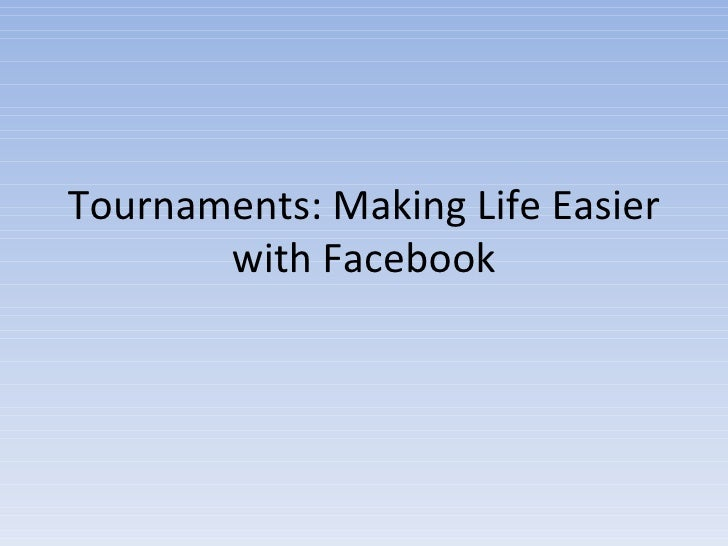 Tournaments: Making Life Easier with Facebook