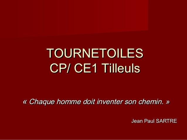 TOURNETOILES        CP/ CE1 Tilleuls « Chaque homme doit inventer son chemin. »                                Jean Paul ...