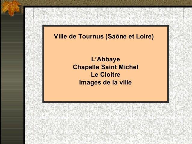 Ville de Tournus (Saône et Loire)  L'Abbaye  Chapelle Saint Michel  Le Cloitre  Images de la ville