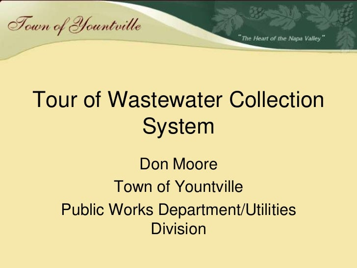 Tour of Wastewater Collection          System            Don Moore         Town of Yountville  Public Works Department/Uti...