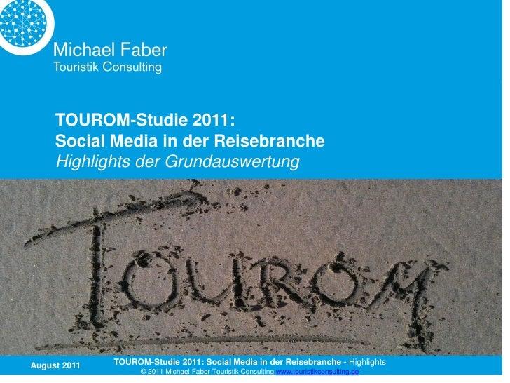TOUROM-Studie 2011:     Social Media in der Reisebranche     Highlights der GrundauswertungAugust 2011   TOUROM-Studie 201...