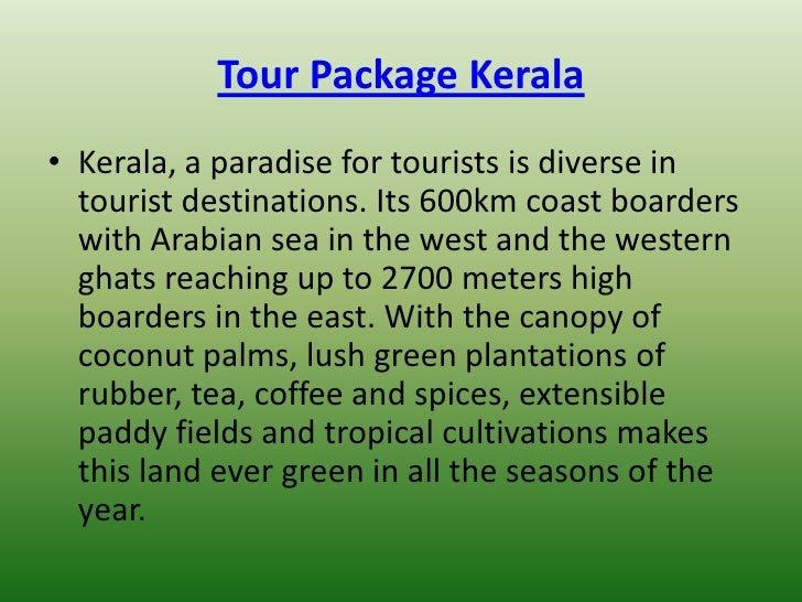Tour Package Kerala• Kerala, a paradise for tourists is diverse in  tourist destinations. Its 600km coast boarders  with A...