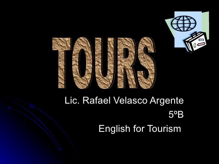 Lic. Rafael Velasco Argente 5ºB English for Tourism  TOURS