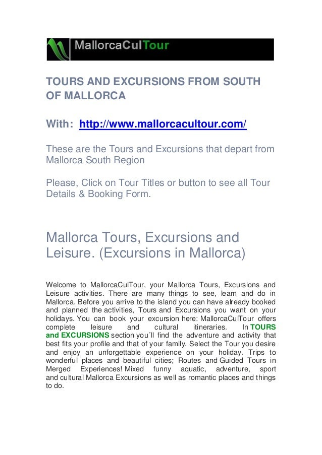 TOURS AND EXCURSIONS FROM SOUTH OF MALLORCA With: http://www.mallorcacultour.com/ These are the Tours and Excursions that ...