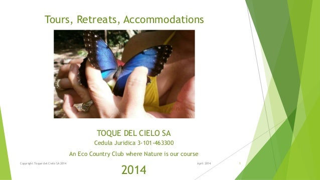 Tours, Retreats, Accommodations TOQUE DEL CIELO SA Cedula Juridica 3-101-463300 An Eco Country Club where Nature is our co...