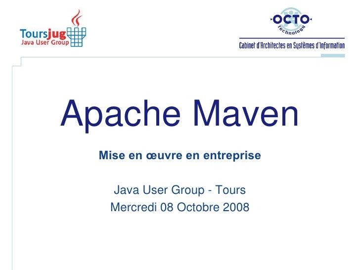 Apache Maven<br />Mise en œuvre en entreprise<br />Java User Group - Tours<br />Mercredi 08 Octobre 2008<br />