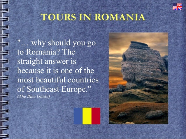 "TOURS IN ROMANIA""… why should you goto Romania? Thestraight answer isbecause it is one of themost beautiful countriesof So..."
