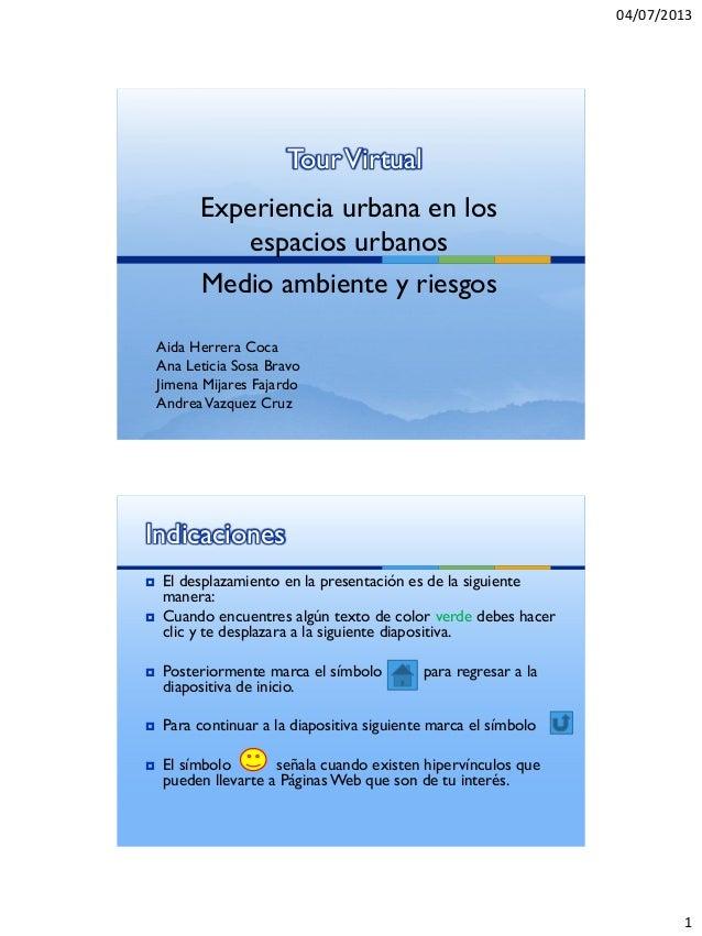 04/07/2013 1 TourVirtual Experiencia urbana en los espacios urbanos Medio ambiente y riesgos Aida Herrera Coca Ana Leticia...