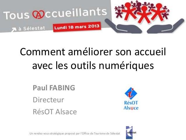 Comment améliorer son accueil  avec les outils numériques   Paul FABING   Directeur   RésOT Alsace Un rendez-vous stratégi...