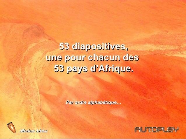 53 diapositives,            une pour chacun des             53 pays d'Afrique.                Par ordre alphabétique…Mothe...