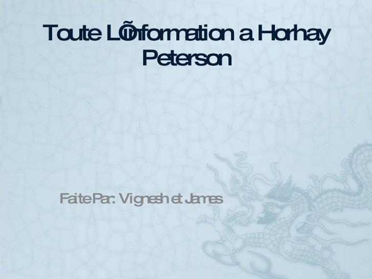 Toute L'information a Horhay Peterson Faite Par: Vignesh et James