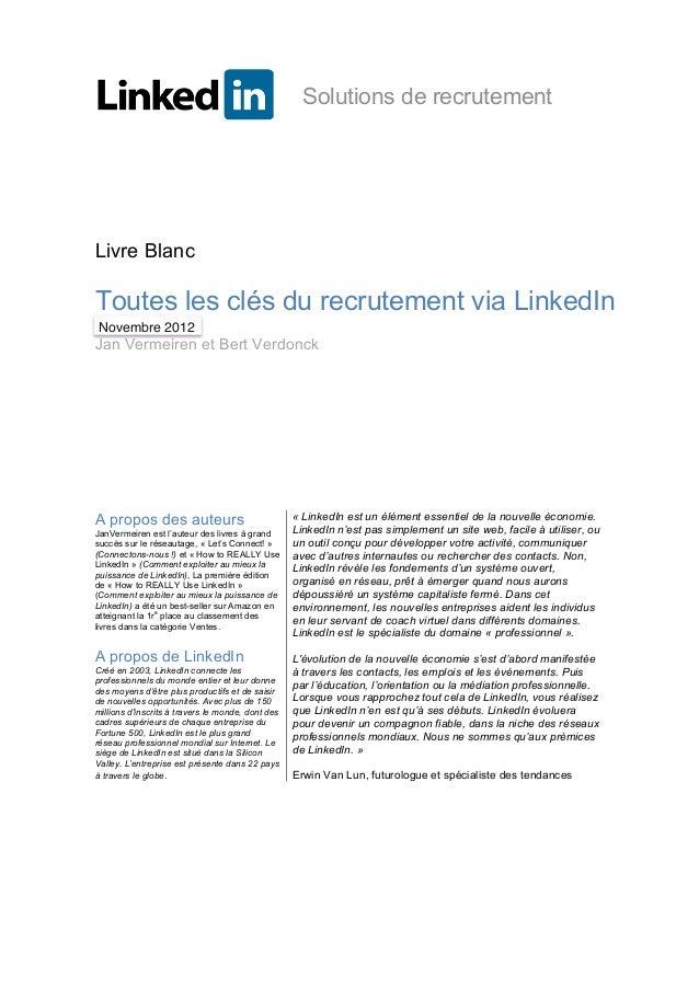 Solutions de recrutement Livre Blanc Toutes les clés du recrutement via LinkedIn Mars 2012 Jan Vermeiren et Bert Verdonck ...