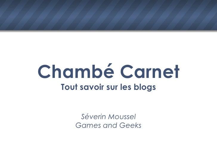 Chambé Carnet Tout savoir sur les blogs Séverin Moussel Games and Geeks