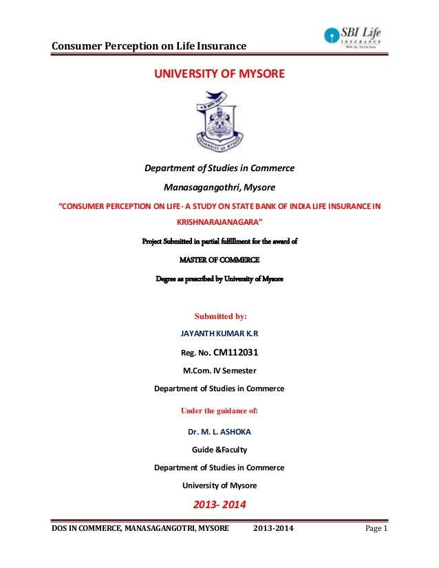Consumer Perception on Life Insurance DOS IN COMMERCE, MANASAGANGOTRI, MYSORE 2013-2014 Page 1 UNIVERSITY OF MYSORE Depart...