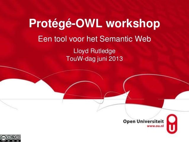 Protégé-OWL workshopEen tool voor het Semantic WebLloyd RutledgeTouW-dag juni 2013