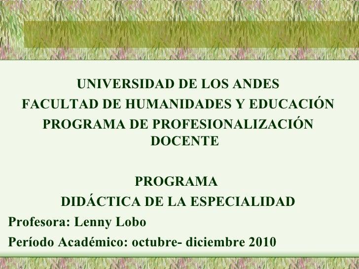<ul><li>UNIVERSIDAD DE LOS ANDES </li></ul><ul><li>FACULTAD DE HUMANIDADES Y EDUCACIÓN </li></ul><ul><li>PROGRAMA DE PROFE...