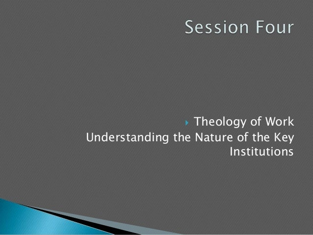  Theology of WorkUnderstanding the Nature of the KeyInstitutions