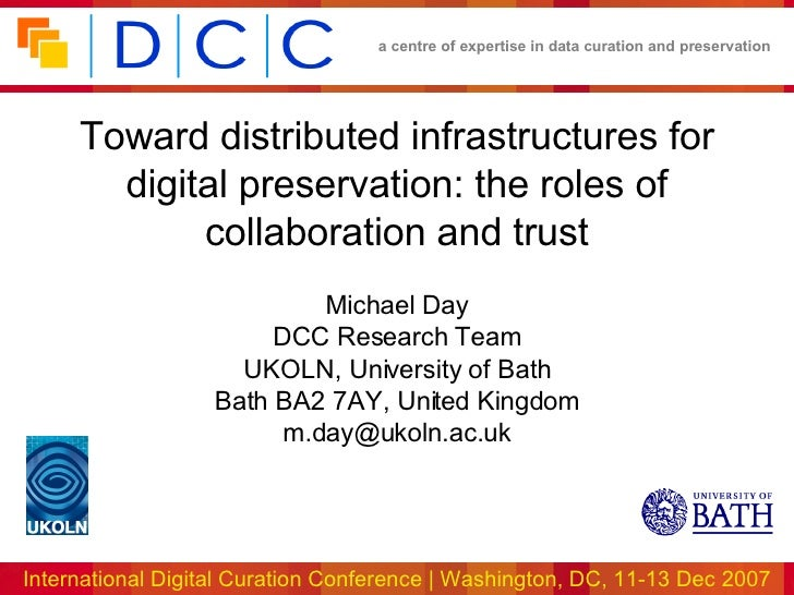 Toward distributed infrastructures for digital preservation: the roles of collaboration and trust Michael Day DCC Research...