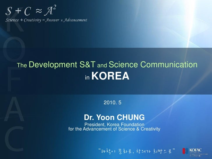 The Development   S&T and Science Communication                    in   KOREA                              2010. 5        ...