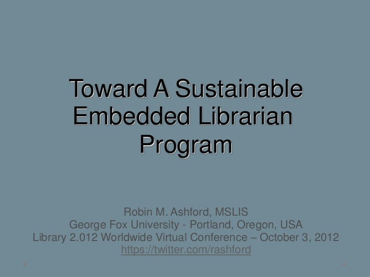 Toward A Sustainable       Embedded Librarian            Program                  Robin M. Ashford, MSLIS        George Fo...