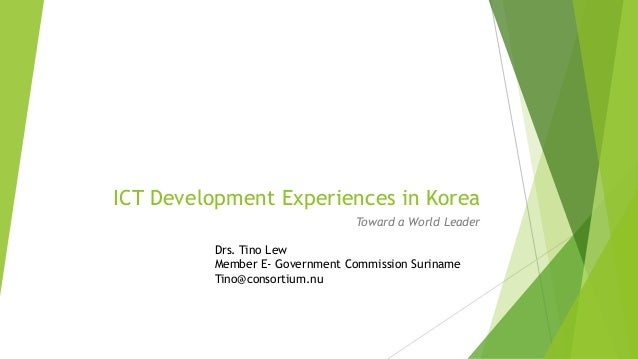 ICT Development Experiences in Korea                               Toward a World Leader         Drs. Tino Lew         Mem...