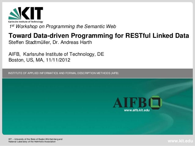 1st Workshop on Programming the Semantic WebToward Data-driven Programming for RESTful Linked DataSteffen Stadtmüller, Dr....